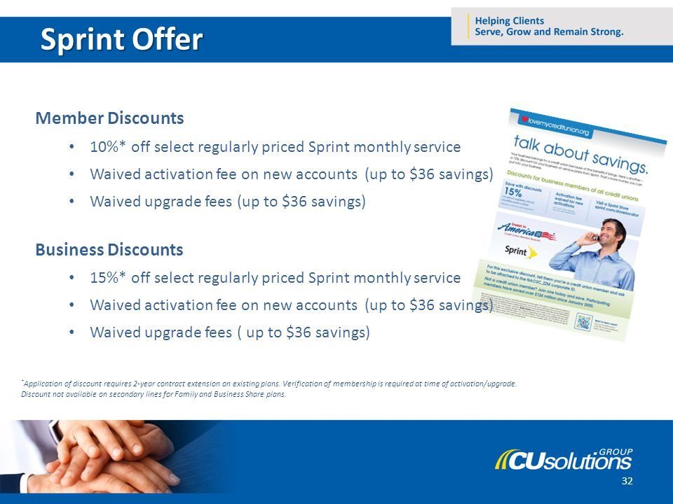32 Member Discounts 10%* off select regularly priced Sprint monthly service Waived activation fee on new accounts (up to $36 savings) Waived upgrade f