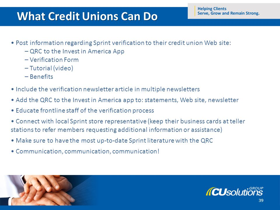 What Credit Unions Can Do 39 Post information regarding Sprint verification to their credit union Web site: – QRC to the Invest in America App – Verif