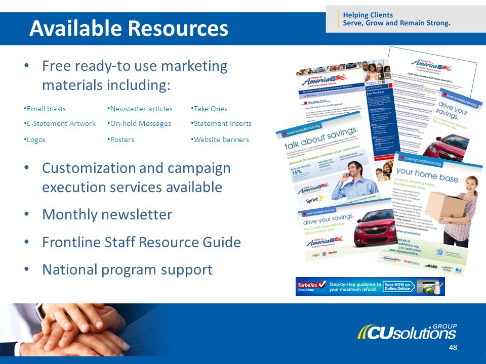 48 Available Resources Free ready-to use marketing materials including: Customization and campaign execution services available Monthly newsletter Fro