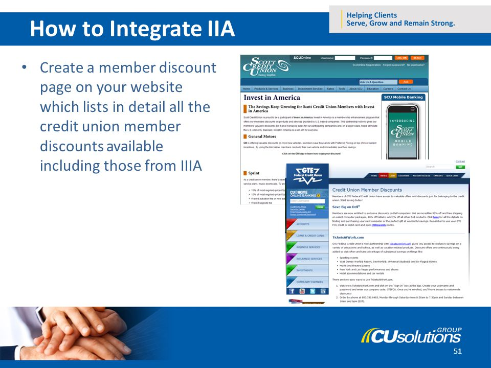 51 How to Integrate IIA Create a member discount page on your website which lists in detail all the credit union member discounts available including