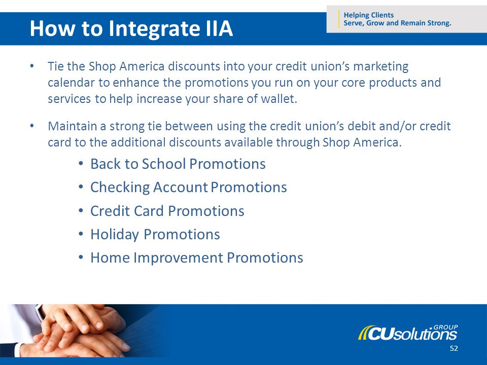 52 How to Integrate IIA Tie the Shop America discounts into your credit unions marketing calendar to enhance the promotions you run on your core produ