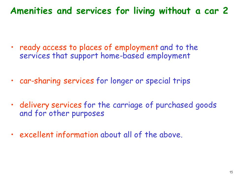 15 Amenities and services for living without a car 2 ready access to places of employment and to the services that support home-based employment deliv