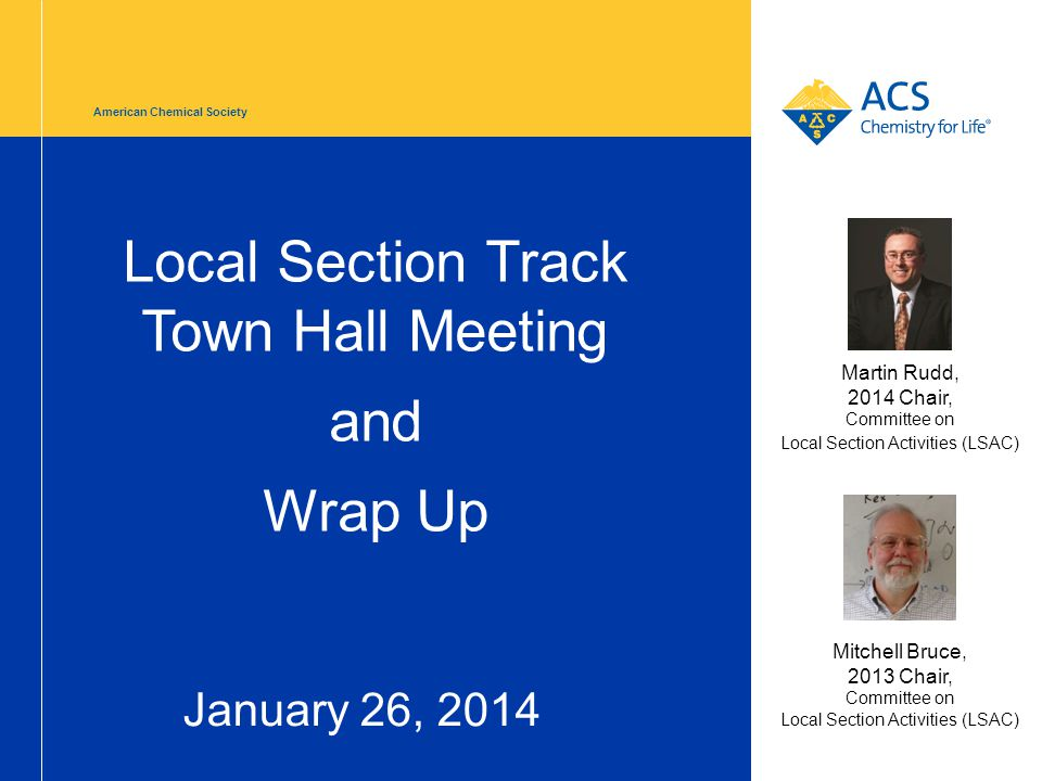 American Chemical Society Local Section Track Town Hall Meeting and Wrap Up January 26, 2014 Mitchell Bruce, 2013 Chair, Committee on Local Section Activities (LSAC) Martin Rudd, 2014 Chair, Committee on Local Section Activities (LSAC)