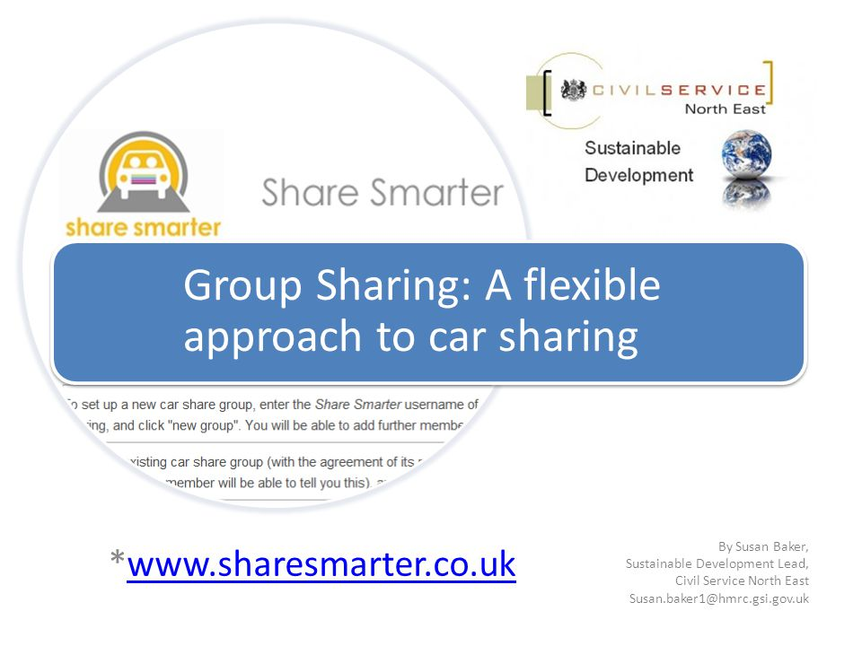 *www.sharesmarter.co.ukwww.sharesmarter.co.uk Group Sharing: A flexible approach to car sharing By Susan Baker, Sustainable Development Lead, Civil Se