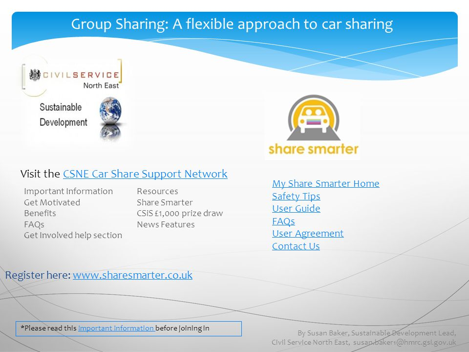 Register here: www.sharesmarter.co.ukwww.sharesmarter.co.uk Group Sharing: A flexible approach to car sharing By Susan Baker, Sustainable Development
