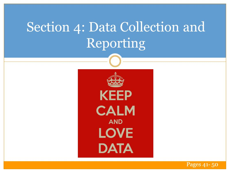 Section 4: Data Collection and Reporting Pages 41- 50