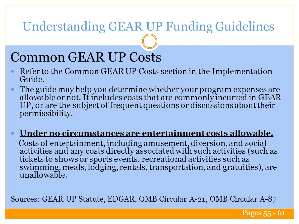 Understanding GEAR UP Funding Guidelines Refer to the Common GEAR UP Costs section in the Implementation Guide.