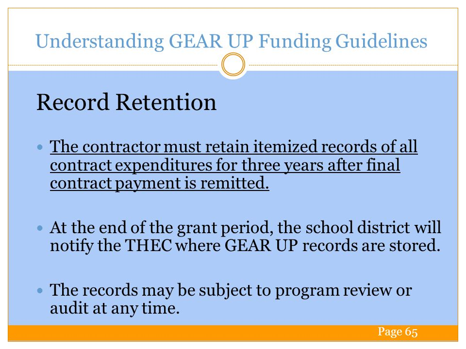 Understanding GEAR UP Funding Guidelines The contractor must retain itemized records of all contract expenditures for three years after final contract payment is remitted.