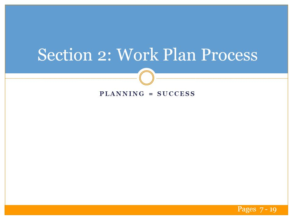 PLANNING = SUCCESS Section 2: Work Plan Process Pages 7 - 19