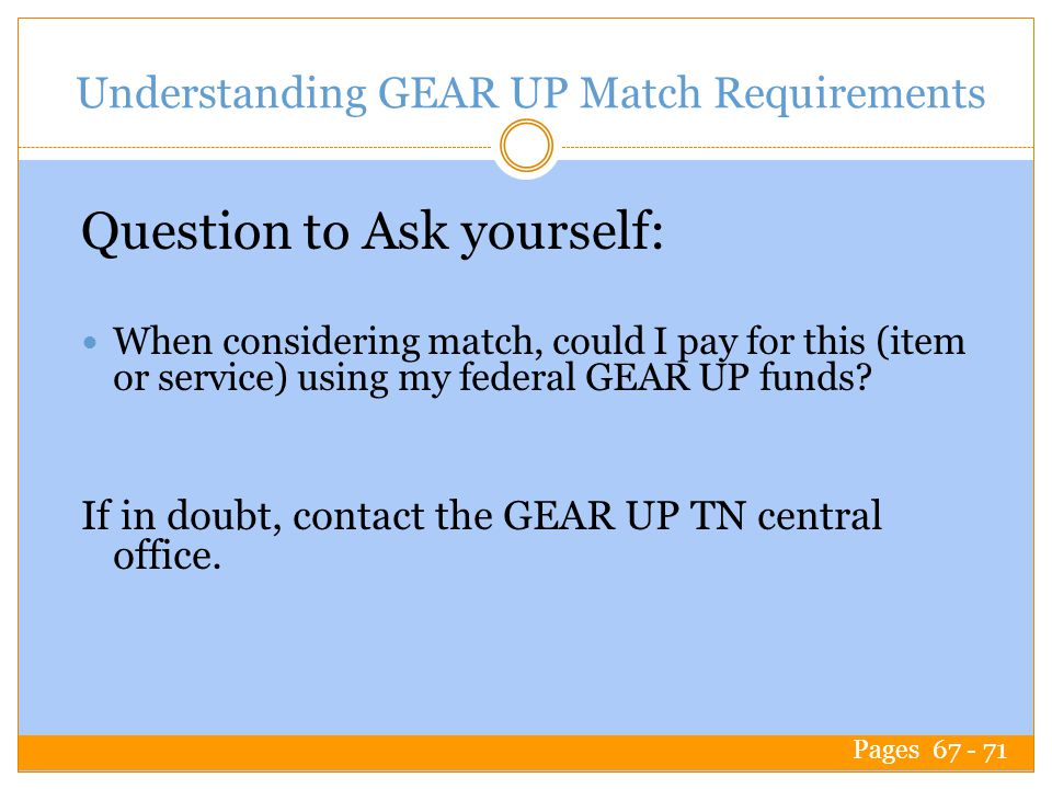 Understanding GEAR UP Match Requirements When considering match, could I pay for this (item or service) using my federal GEAR UP funds.