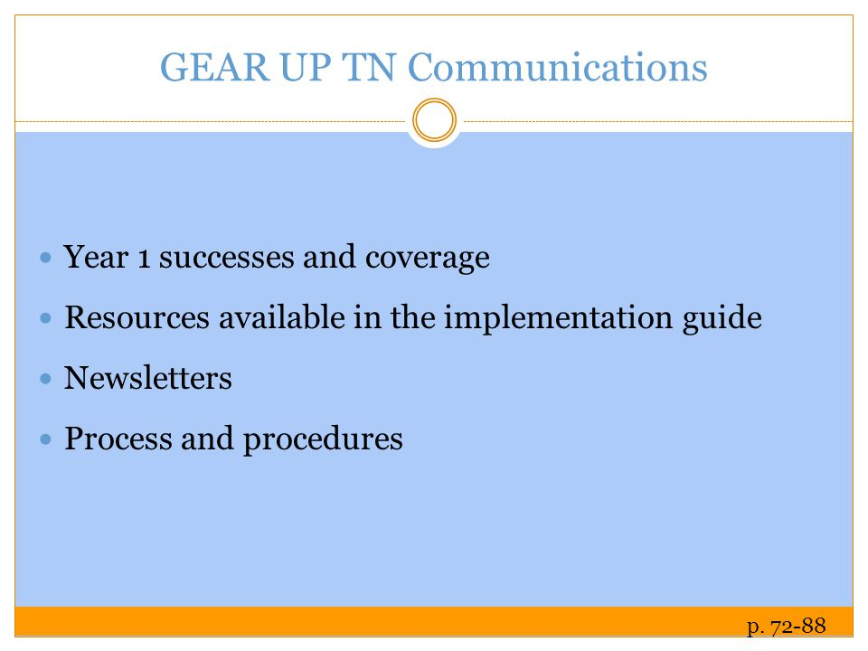 GEAR UP TN Communications Year 1 successes and coverage Resources available in the implementation guide Newsletters Process and procedures p.