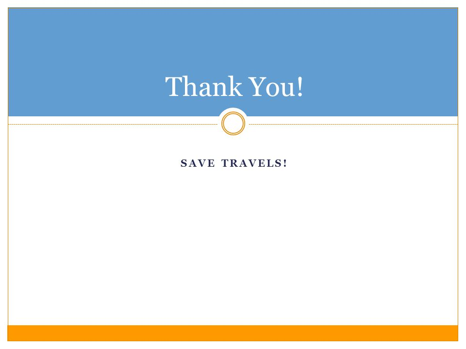 SAVE TRAVELS! Thank You!