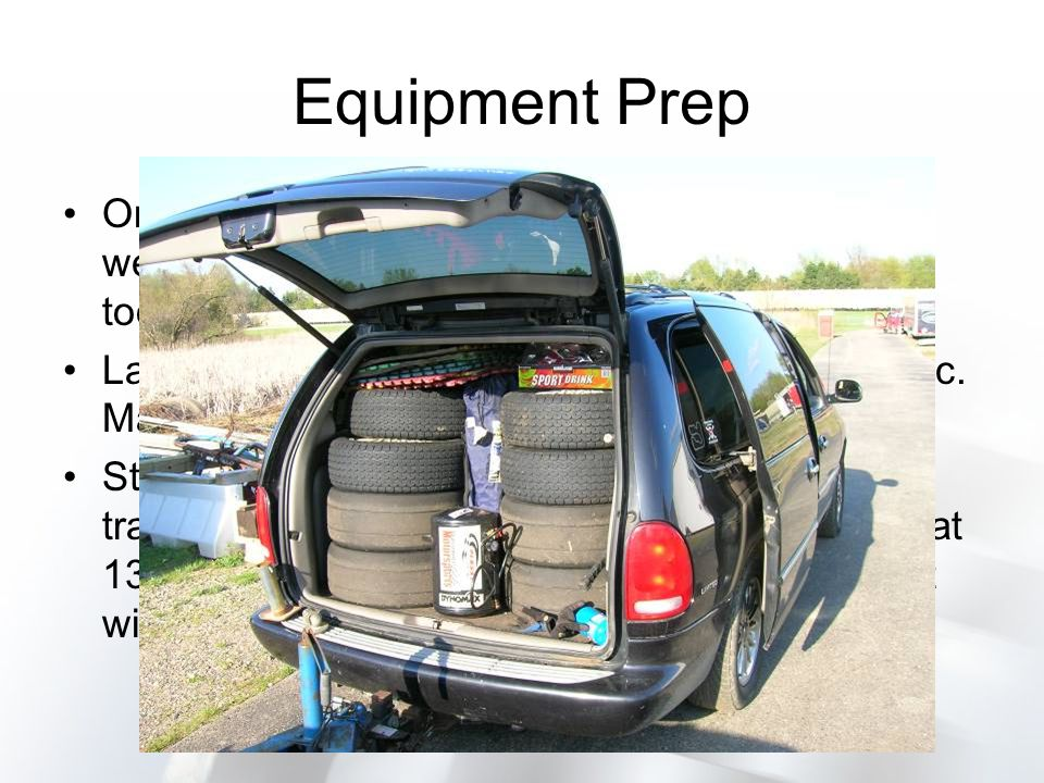 Tow Vehicle Prep Tow vehicle - Same basic prep as your racecar – tire pressures, fluids, etc.
