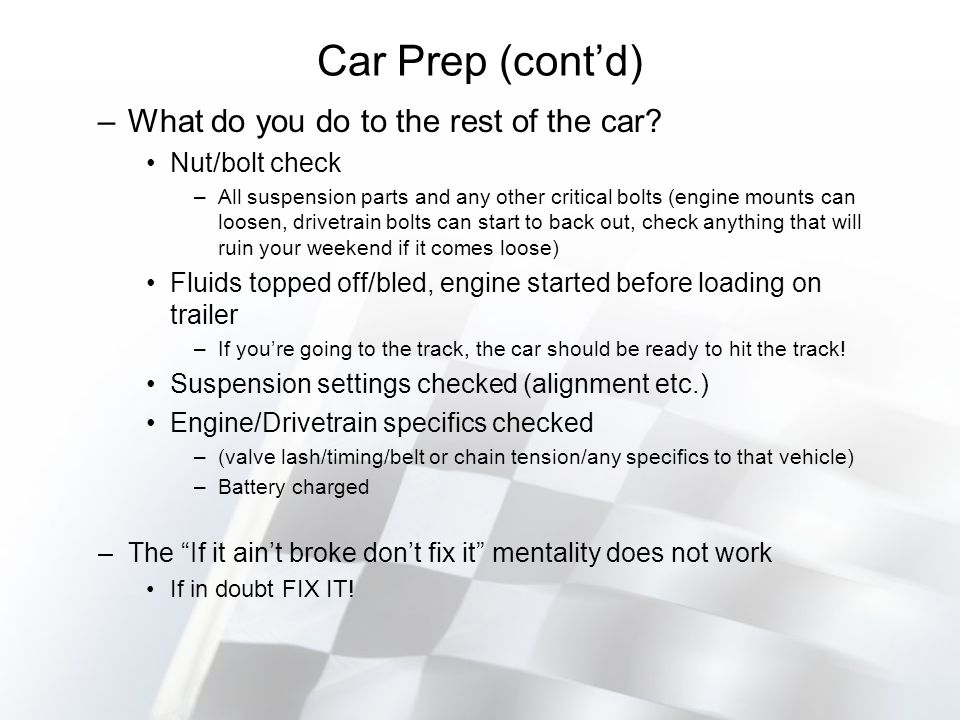 Car Prep (contd) –What do you do to the rest of the car.
