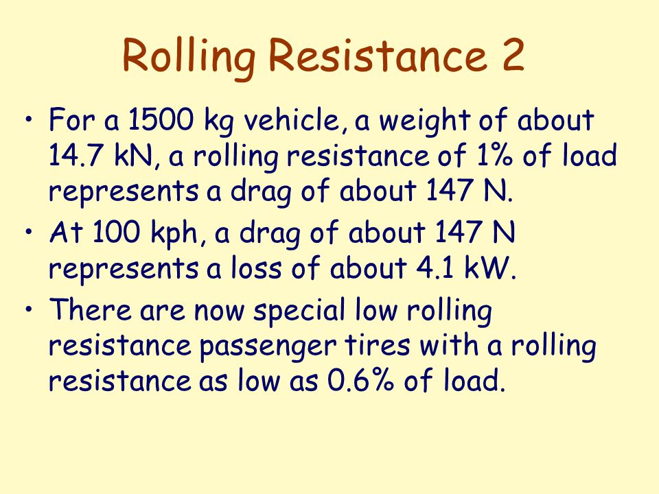 Air Resistance Air Resistance is proportional to the density of the air, the drag coefficient of the vehicle, the frontal area of the vehicle, and the speed of the vehicle squared.