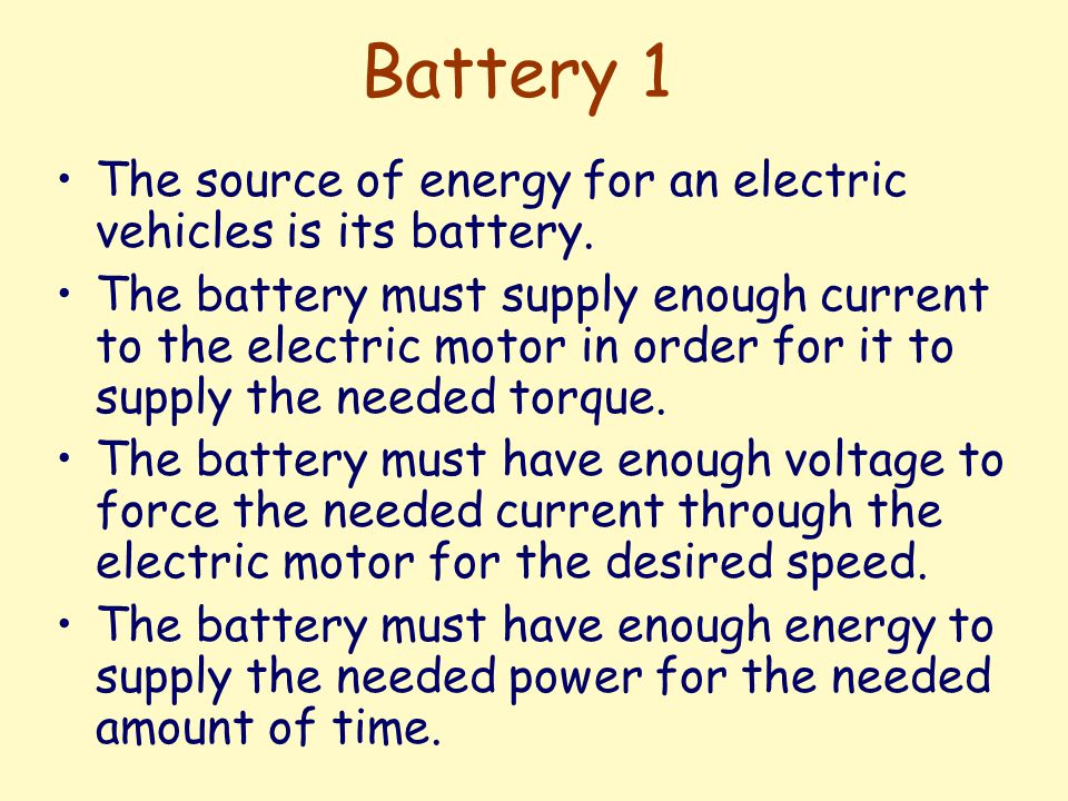 Battery 1 The source of energy for an electric vehicles is its battery.