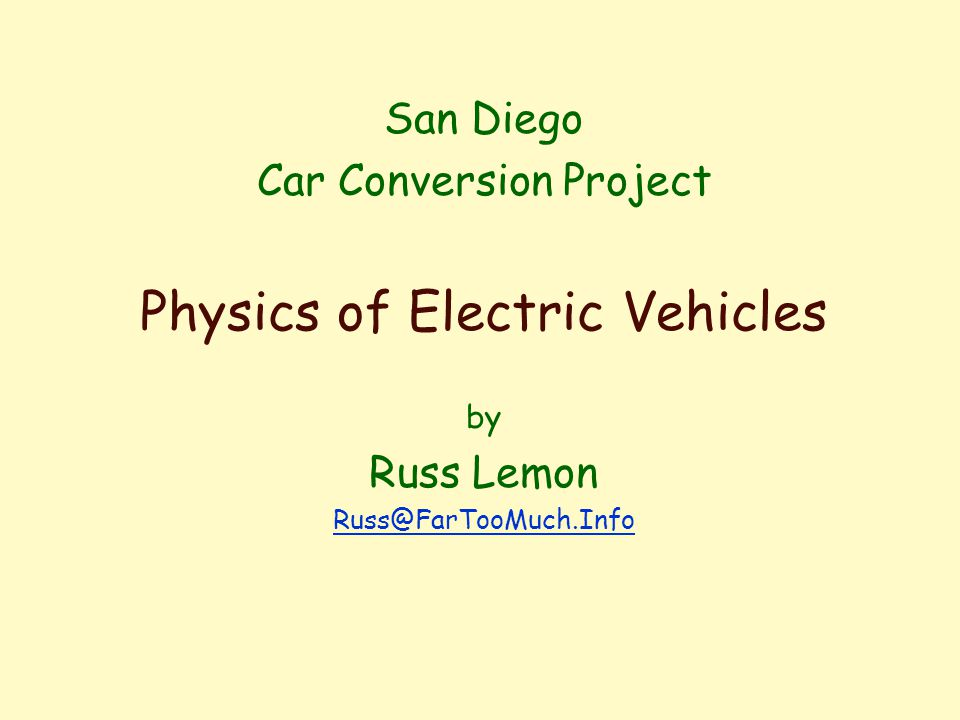 San Diego Car Conversion Project Physics of Electric Vehicles by Russ Lemon Russ@FarTooMuch.Info
