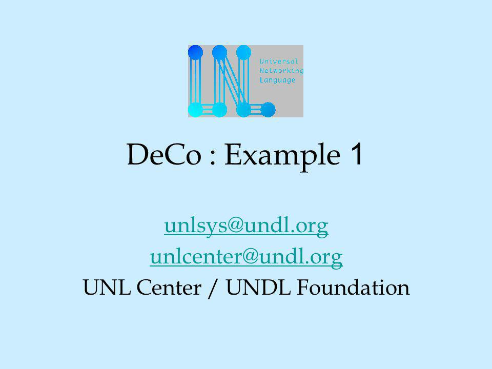 DeCo : Example 1 unlsys@undl.org unlcenter@undl.org UNL Center / UNDL Foundation