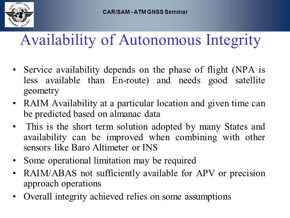 CAR/SAM - ATM GNSS Seminar Availability of Autonomous Integrity Service availability depends on the phase of flight (NPA is less available than En-rou