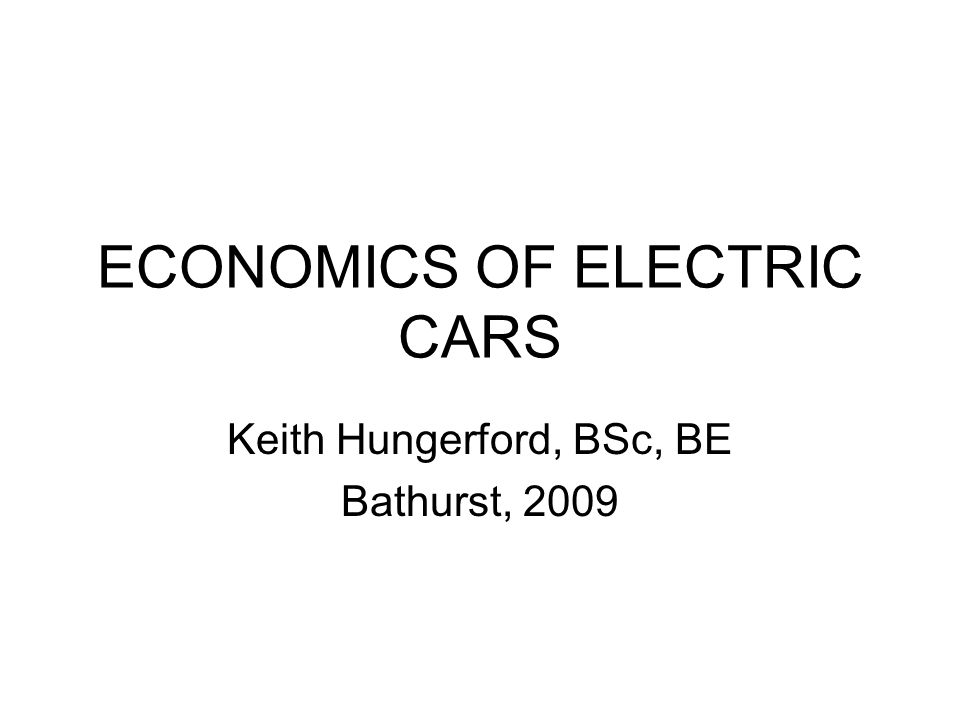 ECONOMICS OF ELECTRIC CARS Keith Hungerford, BSc, BE Bathurst, 2009