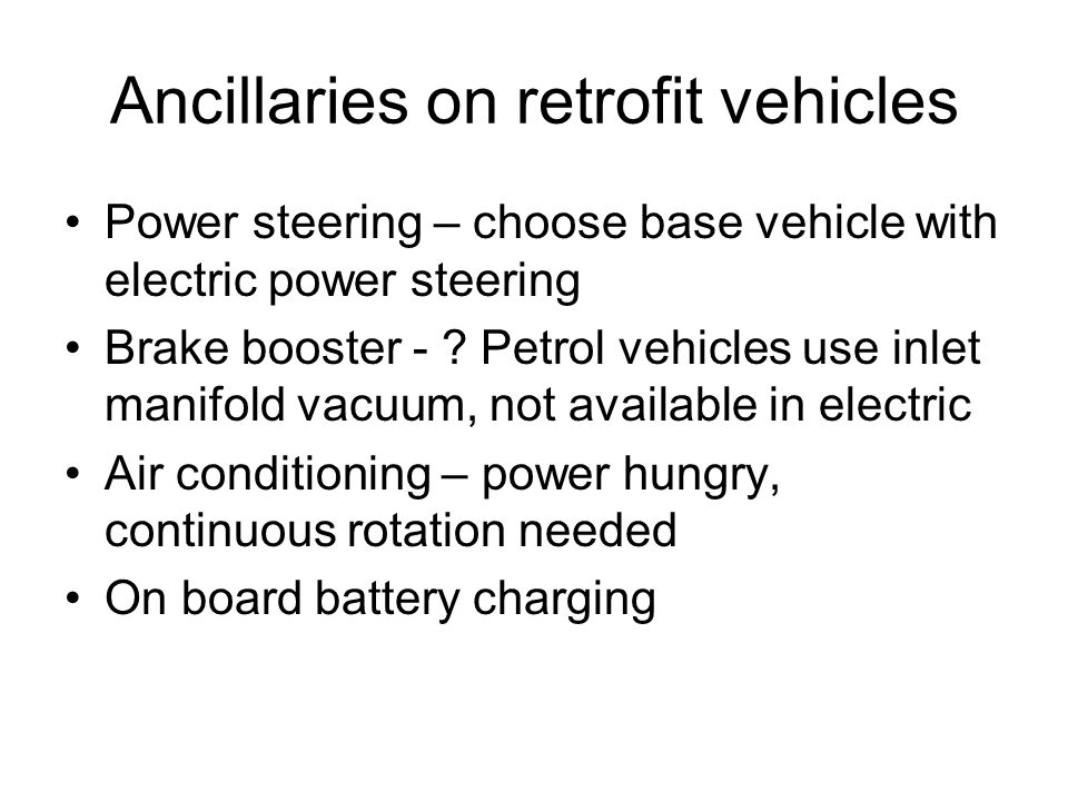 Ancillaries on retrofit vehicles Power steering – choose base vehicle with electric power steering Brake booster - .