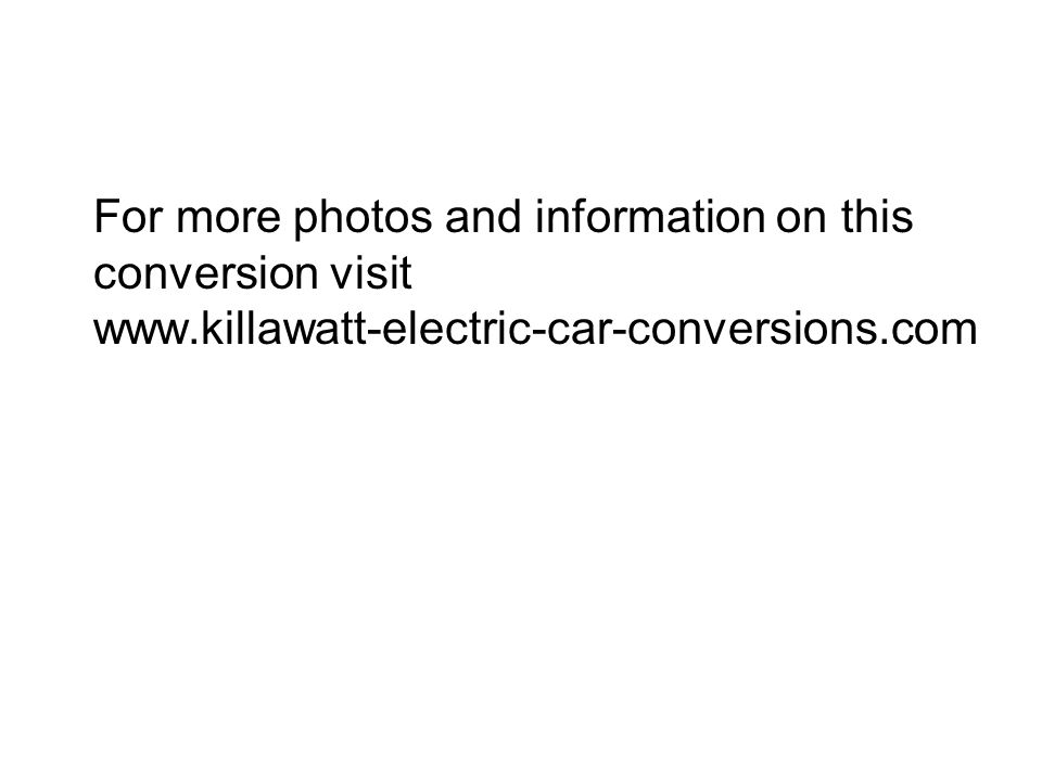 For more photos and information on this conversion visit www.killawatt-electric-car-conversions.com