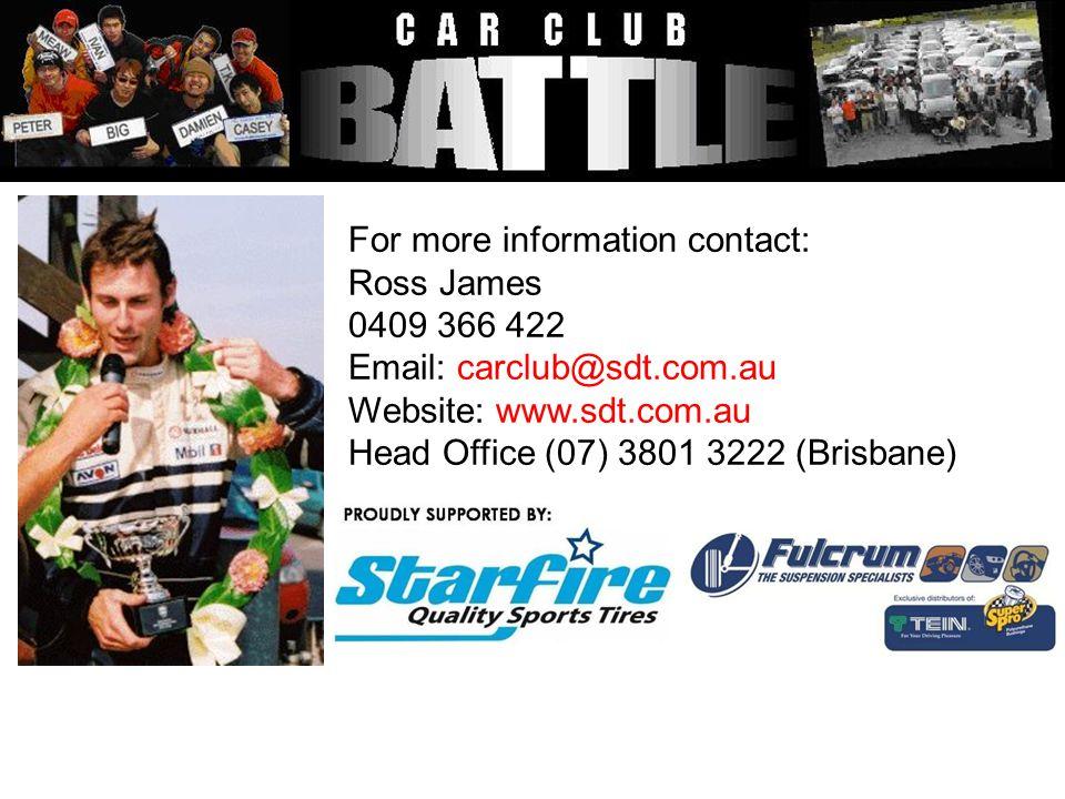 For more information contact: Ross James 0409 366 422 Email: carclub@sdt.com.au Website: www.sdt.com.au Head Office (07) 3801 3222 (Brisbane)