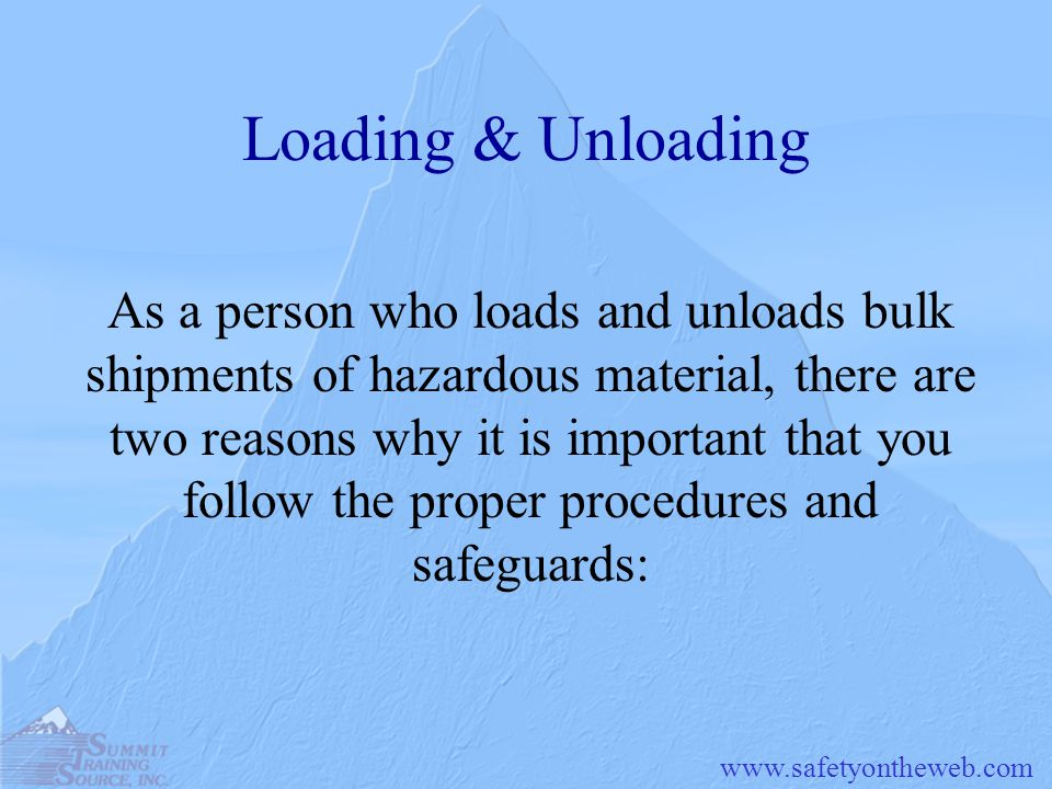 www.safetyontheweb.com Loading & Unloading As a person who loads and unloads bulk shipments of hazardous material, there are two reasons why it is imp