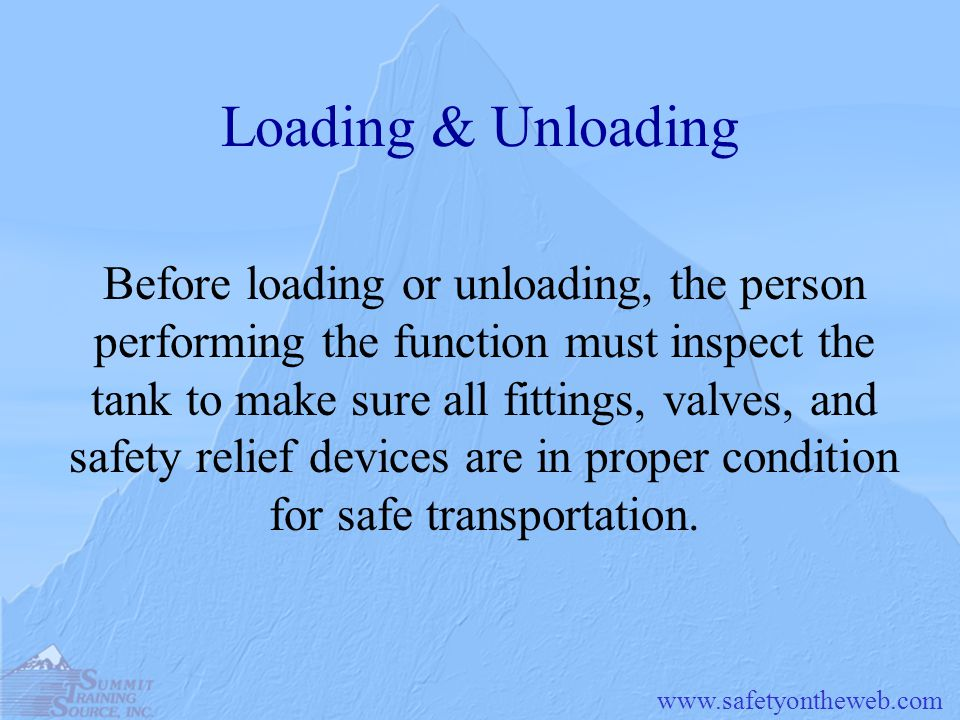 www.safetyontheweb.com Loading & Unloading Before loading or unloading, the person performing the function must inspect the tank to make sure all fitt