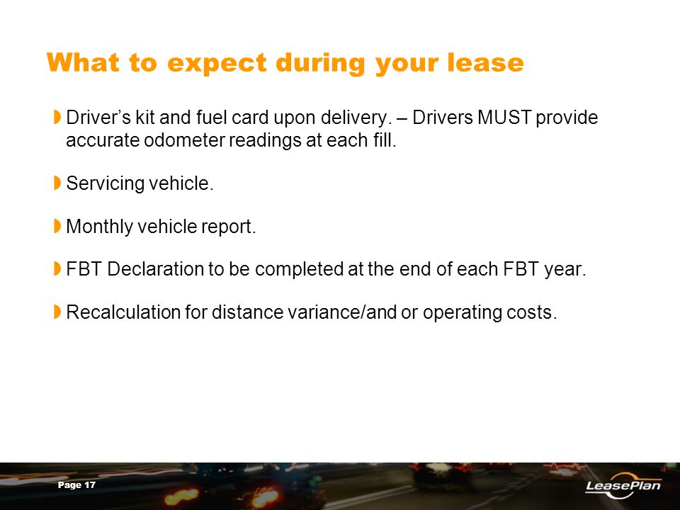 Page 17 What to expect during your lease Drivers kit and fuel card upon delivery. – Drivers MUST provide accurate odometer readings at each fill. Serv