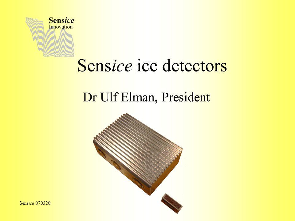 Sensice ice detectors Dr Ulf Elman, President Sensice 070320
