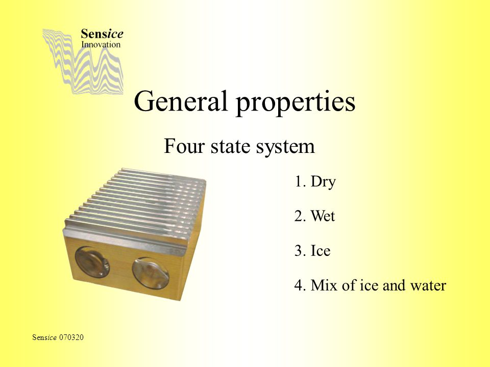 General properties Four state system Sensice 070320 1. Dry 2. Wet 3. Ice 4. Mix of ice and water