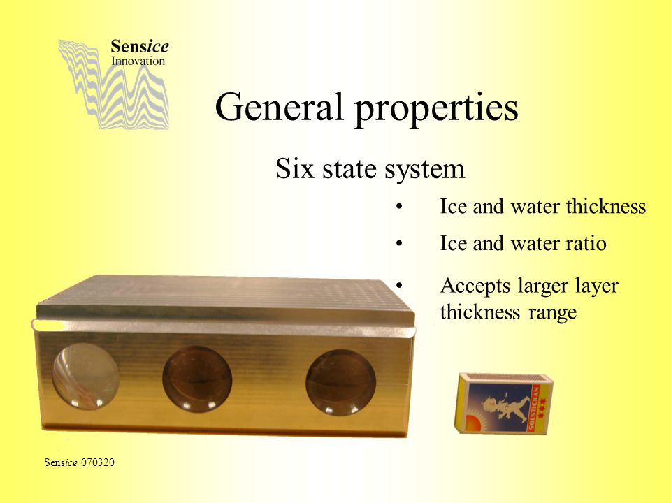 General properties Six state system Sensice 070320 Ice and water ratio Ice and water thickness Accepts larger layer thickness range