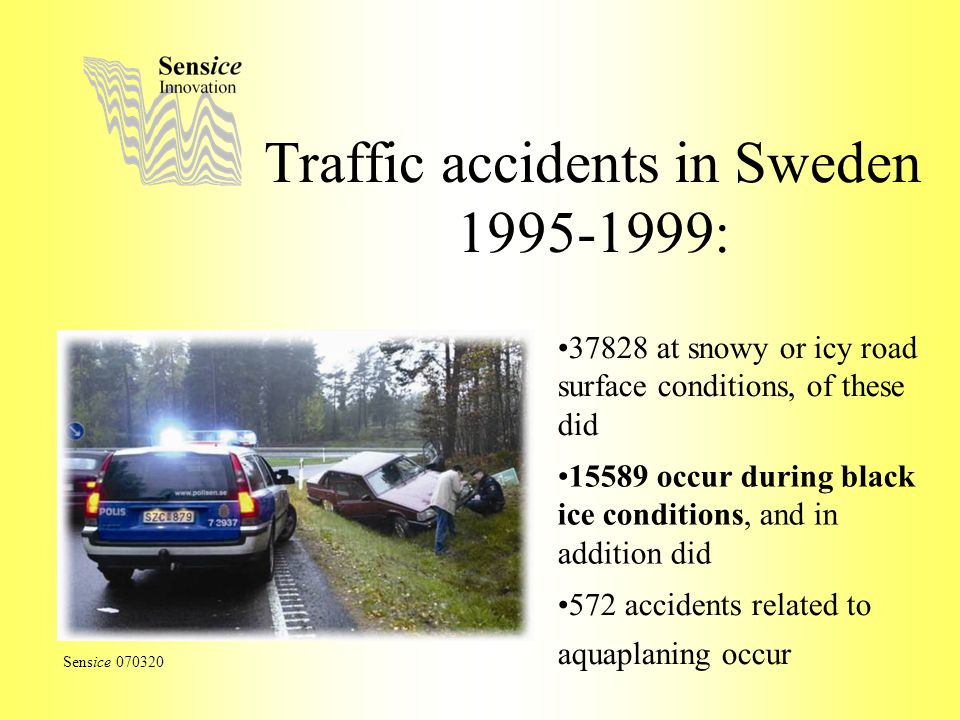 Traffic accidents in Sweden 1995-1999: Sensice 070320 37828 at snowy or icy road surface conditions, of these did 15589 occur during black ice conditi