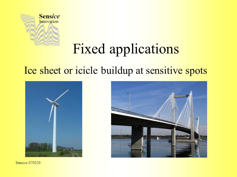 Fixed applications Ice sheet or icicle buildup at sensitive spots Sensice 070320