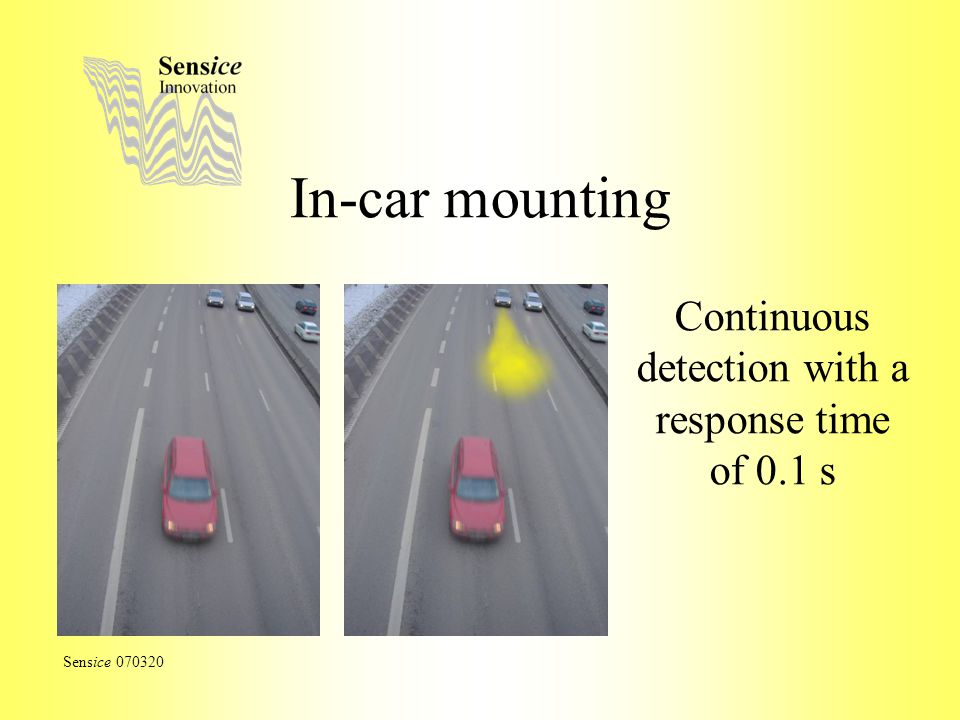 In-car mounting Continuous detection with a response time of 0.1 s Sensice 070320
