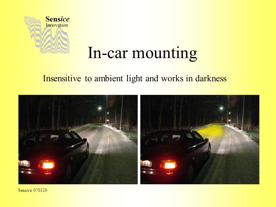 In-car mounting Insensitive to ambient light and works in darkness Sensice 070320