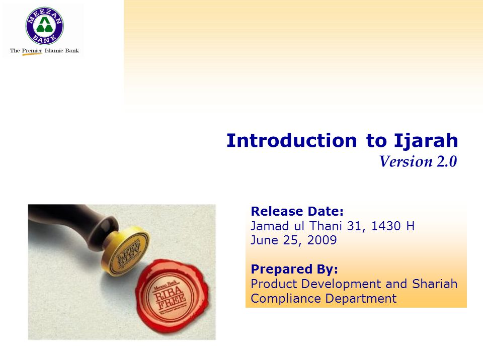 Introduction to Ijarah Version 2.0 Release Date: Jamad ul Thani 31, 1430 H June 25, 2009 Prepared By: Product Development and Shariah Compliance Depar