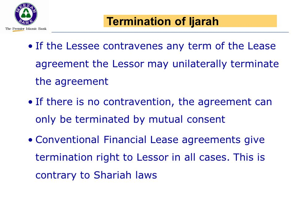 If the Lessee contravenes any term of the Lease agreement the Lessor may unilaterally terminate the agreement If there is no contravention, the agreem