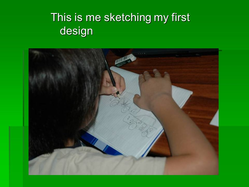 This is me sketching my first design