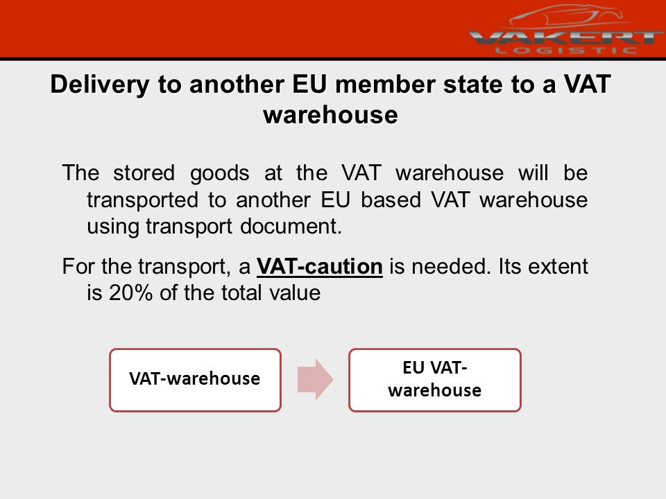 The stored goods at the VAT warehouse will be transported to another EU based VAT warehouse using transport document.