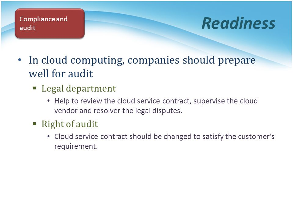 Readiness In cloud computing, companies should prepare well for audit Legal department Help to review the cloud service contract, supervise the cloud