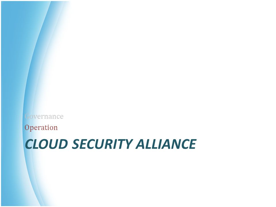 CLOUD SECURITY ALLIANCE Governance Operation