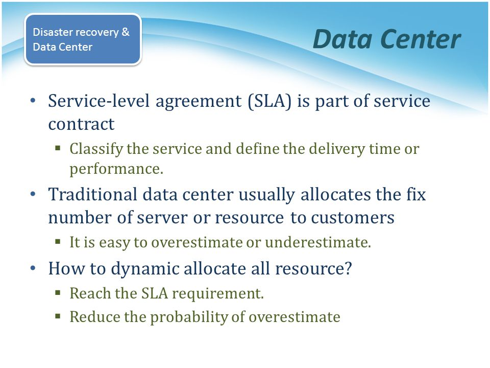Service-level agreement (SLA) is part of service contract Classify the service and define the delivery time or performance. Traditional data center us