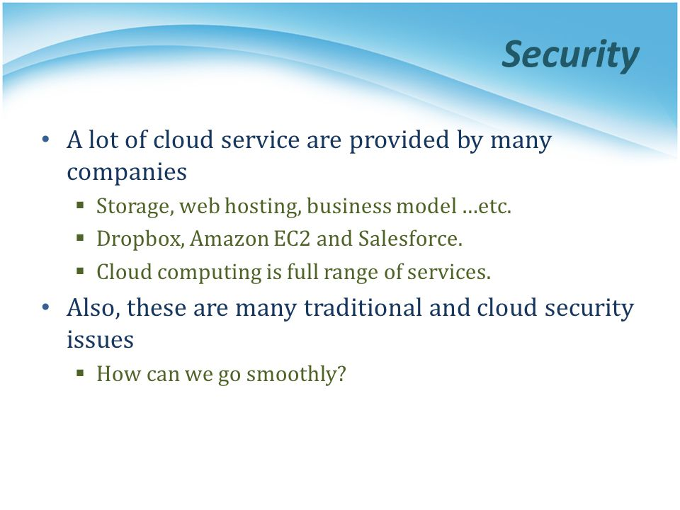 Security Issue Cloud computing is the subset of computer services It also has the same problems of traditional security issue.