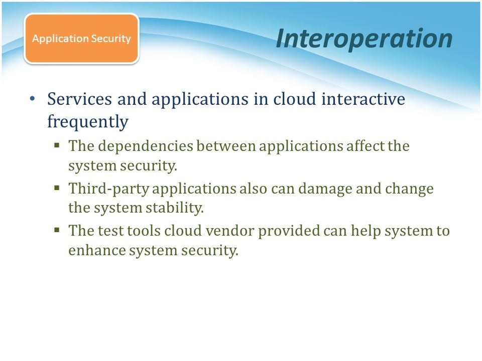 Interoperation Services and applications in cloud interactive frequently The dependencies between applications affect the system security. Third-party