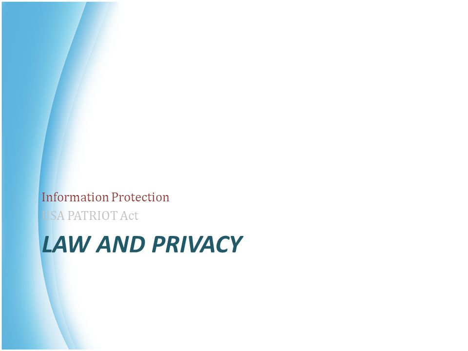 LAW AND PRIVACY Information Protection USA PATRIOT Act