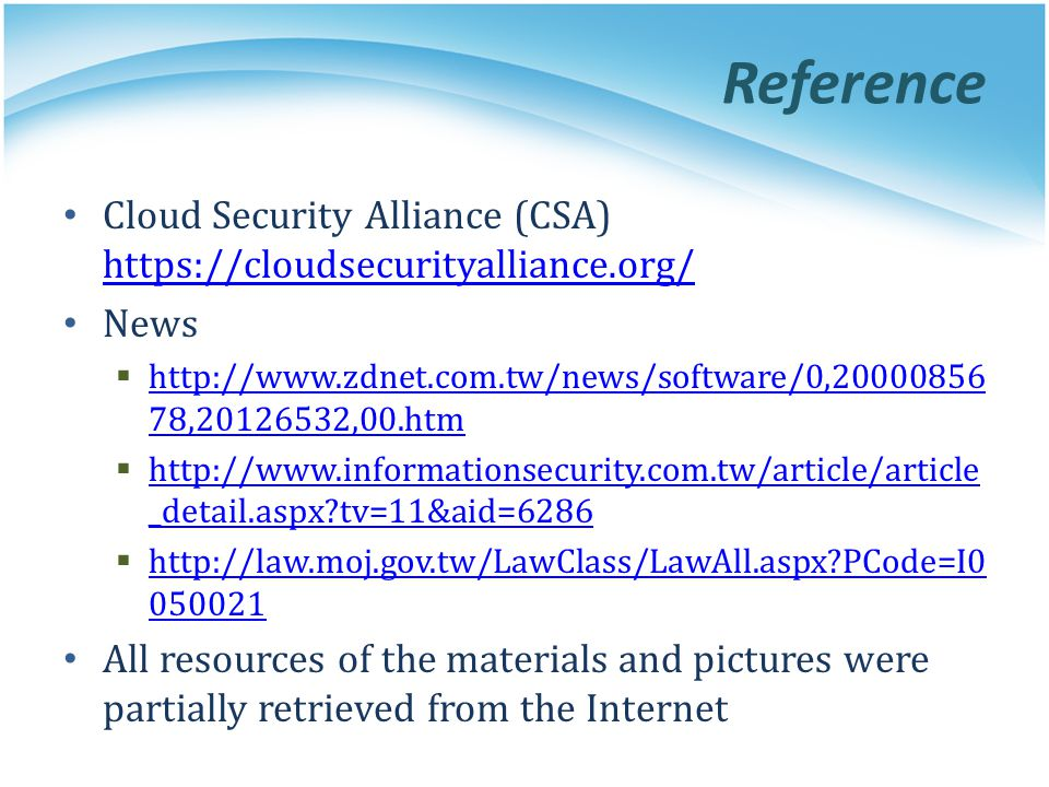 Reference Cloud Security Alliance (CSA) https://cloudsecurityalliance.org/ https://cloudsecurityalliance.org/ News http://www.zdnet.com.tw/news/softwa