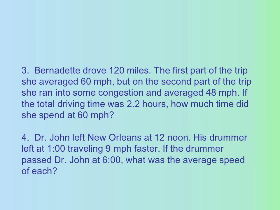 3.Bernadette drove 120 miles.