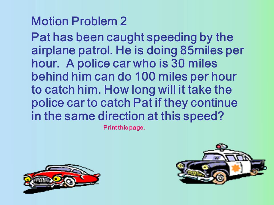 Motion Problem 2 Pat has been caught speeding by the airplane patrol.